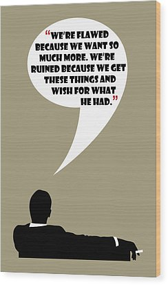 We're Flawed - Mad Men Poster Don Draper Quote Wood Print