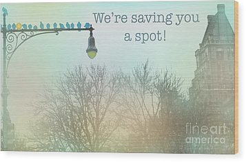 We're Saving You A Spot Wood Print
