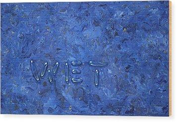 WET Wood Print by James W Johnson