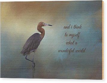 What A Wonderful World Wood Print by Kim Hojnacki