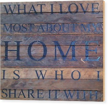 Wood Print featuring the digital art What I Love Most About My Home by Chris Flees