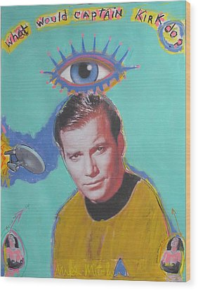 What Would Captain Kirk Do Wood Print by Mike  Mitch