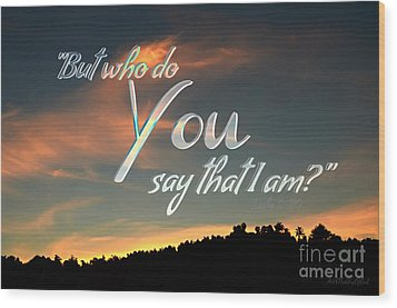 Who Do You Say That I Am Wood Print by Sharon Soberon