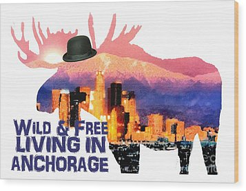 Wild And Free-in Anchorage Wood Print by Elaine Ossipov