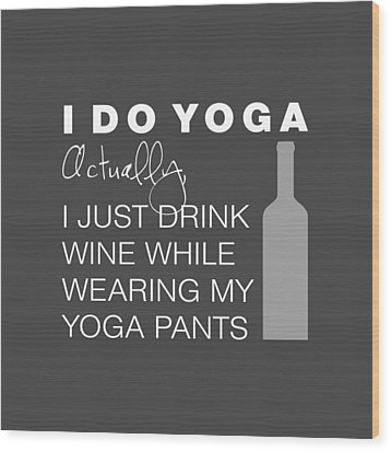 Wine In Yoga Pants Wood Print