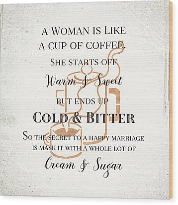 Wood Print featuring the digital art Woman Like Coffe Happy Marriage Secret by Tracie Kaska