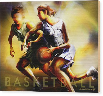 Women In Sports - Basketball Wood Print by Mike Massengale