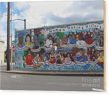 Women Making History Mural Wood Print by Marlene Rose Besso