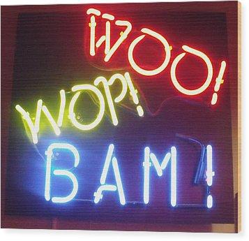 Woo Wop Bam Wood Print by Anna Villarreal Garbis