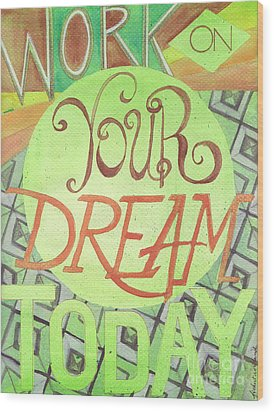 Wood Print featuring the painting Work On Your Dream by Erin Fickert-Rowland