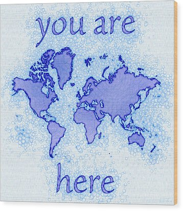 World Map Airy You Are Here In Blue And White Wood Print by Eleven Corners