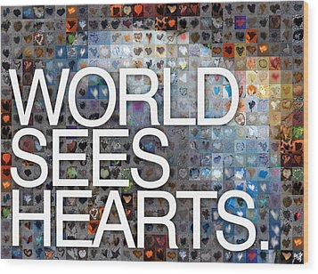 World Sees Hearts Wood Print by Boy Sees Hearts