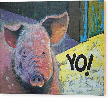 Wood Print featuring the painting Yo Pig by Suzanne McKee