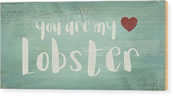 You Are My Lobster Wood Print by Jaime Friedman