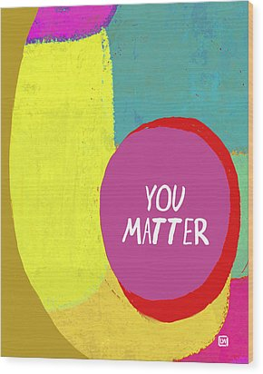 Wood Print featuring the painting You Matter by Lisa Weedn