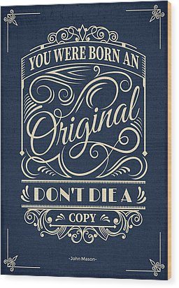 You Were Born An Original Motivational Quotes Poster Wood Print by Lab No 4