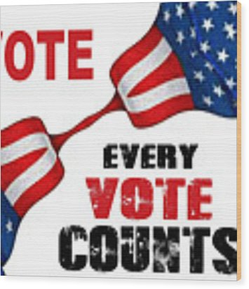 Vote - Every Vote Counts Wood Print by Rafael Salazar