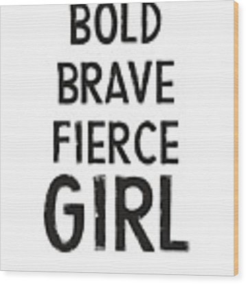 Bold Brave Fierce Girl- Art By Linda Woods Wood Print by Linda Woods