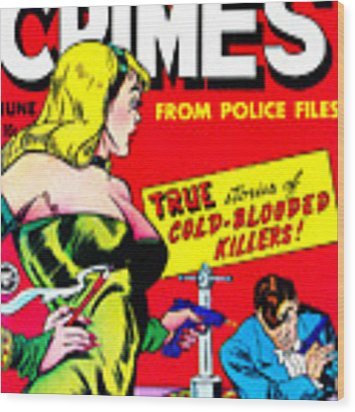 Classic Comic Book Cover - Famous Crimes From Police Files - 0112 Wood Print by Wingsdomain Art and Photography