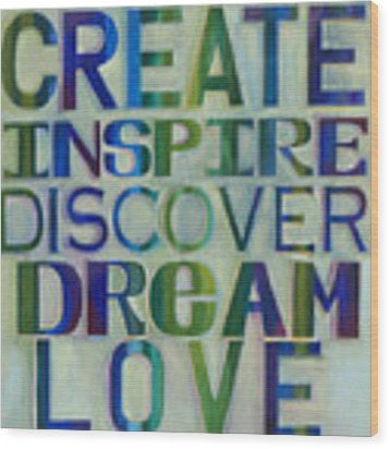Create Inspire Discover Dream Love Wood Print by Carla Bank