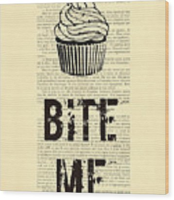 Cupcake Bite Me Typography Wood Print by Madame Memento