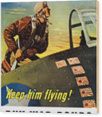 Keep Him Flying - Buy War Bonds  Wood Print