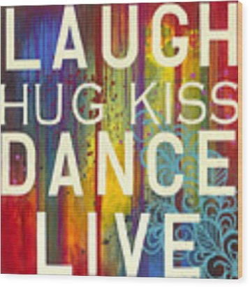 Laugh Hug Kiss Dance Live Wood Print by Carla Bank