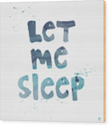 Let Me Sleep  Wood Print