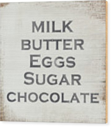 Milk Butter Eggs Chocolate Sign- Art By Linda Woods Wood Print