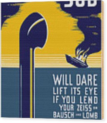 No Enemy Sub Will Dare Lift Its Eye Wood Print