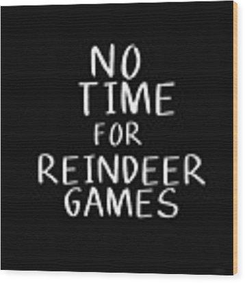 No Time For Reindeer Games Black- Art By Linda Woods Wood Print by Linda Woods