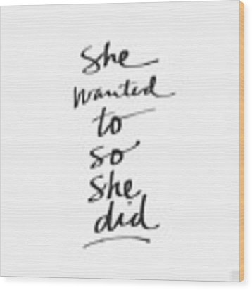 She Wanted To So She Did- Art By Linda Woods Wood Print by Linda Woods