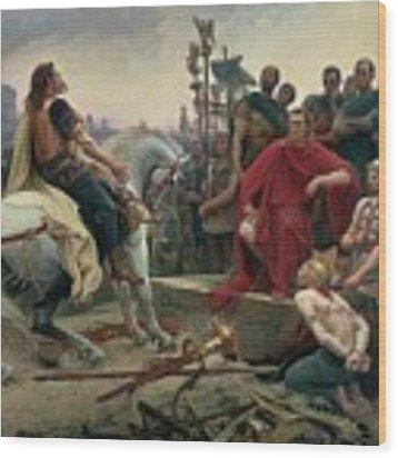 Vercingetorix Throws Down His Arms At The Feet Of Julius Caesar Wood Print by Lionel Noel Royer