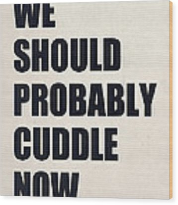 We Should Probably Cuddle Now Wood Print by Nicklas Gustafsson