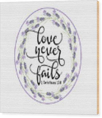 Love Never Fails' Wood Print by Judy Hall-Folde