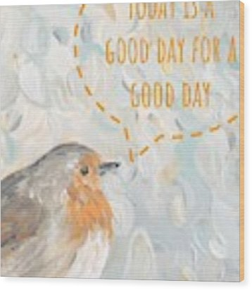 Today Is A Good Day With Bird Wood Print by Maria Langgle