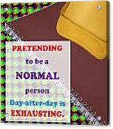 Pretending Normal Comedy Jokes Artistic Quote Images Textures Patterns Background Designs  And Colo Acrylic Print