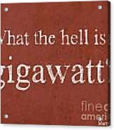Back To The Future - What The Hell Is A Gigawatt Acrylic Print