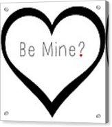 Be Mine Acrylic Print