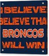 Denver Broncos I Believe Acrylic Print