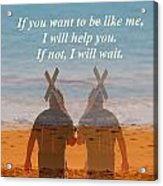 If You Want To Be Like Me Acrylic Print