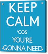 Keep Calm 'cos You're Gonna Need A Bigger Boat Acrylic Print