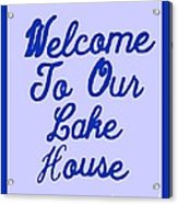 Welcome To Our Lake House Acrylic Print
