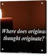 Where Does Original Thought Originate Acrylic Print