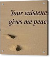 Your Existence Gives Me Peace Acrylic Print