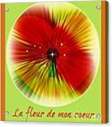 La Fleur De Mon Coeur Acrylic Print