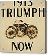 1913 Triumph Now Acrylic Print
