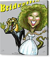 Bridezilla Acrylic Print