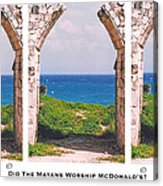 Did The Mayans Worship Mcdonald's? Acrylic Print