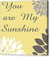 You Are My Sunshine Peony Flowers Acrylic Print